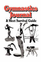 Gymnastics Journal & Meet Survival Guide by Rik Feeney