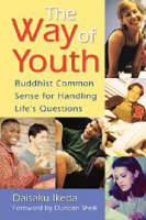 The Way of Youth Buddhist Common Sense for Handling Life's Questions by Daisaku Ikeda, Duncan Sheik