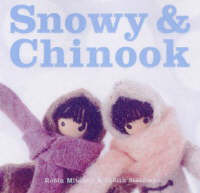 Snowy and Chinook by Robin Mitchell, Judith Steedman