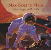 Max Goes to Mars A Science Adventure with Max the Dog by Jeffrey Bennett