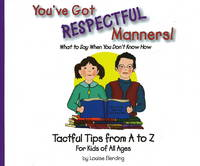 You've Got Respectful Manners! Tactful Tips from A to Z for Kids of All Ages by Louise Elerding