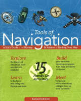 Tools of Navigation A Kid's Guide to the History and Science of Finding Your Way by Rachel Dickinson