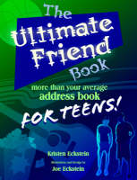 The Ultimate Friend Book More Than Your Average Address Book for Teens! by Kristen J Eckstein