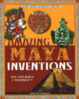 Amazing Maya Inventions You Can Build Yourself Learn Some Hands-On History by Sheri Bell-Rehwoldt