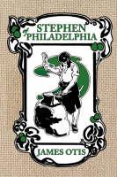 Stephen of Philadelphia A Story of Penn's Colony by James Otis