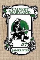 Calvert of Maryland A Story of Lord Baltimore's Colony by James Otis