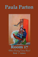 Room 17 Where History Comes Alive! Book I-Indians by Paula Parton