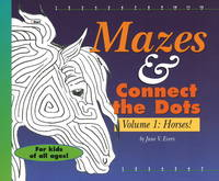 Mazes and Connect the Dots Volume 1: Horses! by June V. Evers