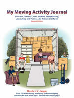 My Moving Activity Journal Activities, Games, Crafts, Puzzles, Scrapbooking, Journaling, and Poems for Kids on the Move - Second Edition by Nicole L.V. Jaeger