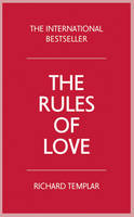 The Rules of Love A Personal Code for Happier, More Fulfilling Relationships by Richard Templar