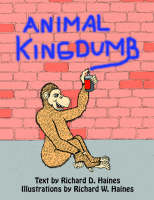 Animal Kingdumb by Richard , D. Haines, Richard,  W. Haines