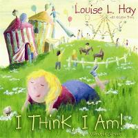 I Think I am by Louise L. Hay, Kristina Tracy
