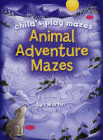 Animal Adventure Mazes Child's Play Mazes by Lyn Martin
