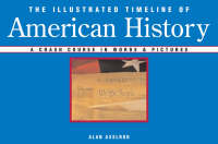 The Illustrated Timeline of American History A Crash Course in Words and Pictures by Alan Axelrod