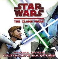 Star Wars The Clone Wars Ultimate Battles by Jason Fry