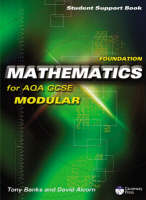 Foundation Mathematics for AQA GCSE Student Support Book Modular by David Alcorn, Tony Banks