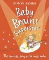 Baby Brains Superstar The Smartest Baby in the Whole World by Simon James