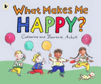 What Makes Me Happy? by Catherine Anholt, Laurence Anholt