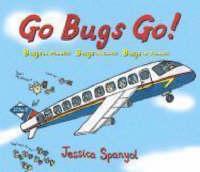 Go Bugs Go! by Jessica Spanyol