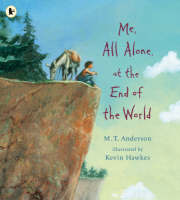 Me, All Alone, at the End of the World by M. T. Anderson