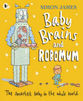 Baby Brains and RoboMum by Simon James