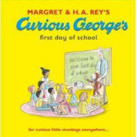 Curious George's First Day at School by Margret Rey, H. A. Rey