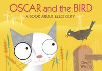 Oscar and the Bird A Book About Electricity by Geoff Waring