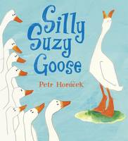 Silly Suzy Goose Board Book by Petr Horacek