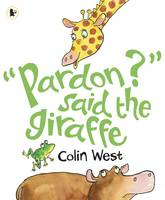 Pardon? Said the Giraffe by Colin West