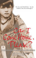 Can I Come Home, Please? The Second World War - By the Children Who Lived Through it by Phil Robins