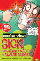 Sick! From Measley Medicine to Savage Surgery by Nick Arnold