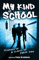 My Kind of School Stories in a Class of Their Own by Tony Bradman