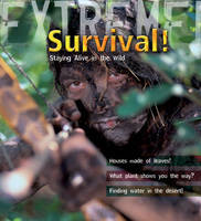 Extreme Science: Survival! Staying Alive in the Wild by Ross Piper