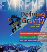 Extreme Science: Defying Gravity Surviving Extreme Sports by Sean Callery