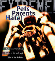 Extreme Science: Pets Parents Hate Animal Life Cycles by Trevor Day