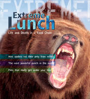 Extreme Science: Extreme Lunch! Life and Death in the Food Chain by Ross Piper