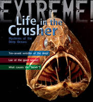 Extreme Science: Life in the Crusher Mysteries of the Deep Oceans by Trevor Day