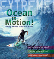 Extreme Science: Ocean in Motion Waves and the Science of Surfing by Paul Mason