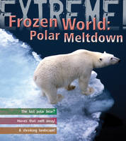 Extreme Science: Polar Meltdown Life and Death in a Changing World by Sean Callery