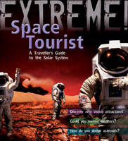 Extreme Science: Space Tourist A Traveller's Guide to The Solar System by Stuart Atkinson