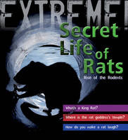 Extreme Science: The Secret Life of Rats Rise of the Rodents by Trevor Day