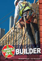 What's it Like to be a Builder? by Elizabeth Dowen, Elizabeth Pickard, Lisa Thompson