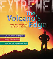 The Volcano's Edge Danger on the Brink of Disaster by Anna Claybourne