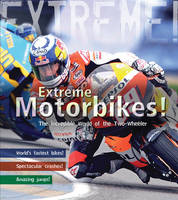 Extreme Motorbikes The Incredible World of the Two-wheeler by Clive Gifford