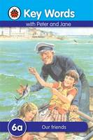 Ladybird Key Words with Peter and Jane: 6A: Our Friends by Ladybird