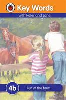 Ladybird Key Words with Peter and Jane: 4B: Fun at the Farm by Ladybird