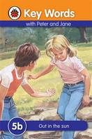 Ladybird Key Words with Peter and Jane: 5B: Out in the Sun by Ladybird