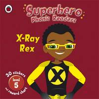 Superhero Phonic Readers: X-Ray Rex by Mandy Ross