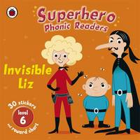 Superhero Phonic Readers: Invisible Liz by Mandy Ross