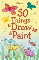 50 Things to Draw and Paint by Fiona Watt